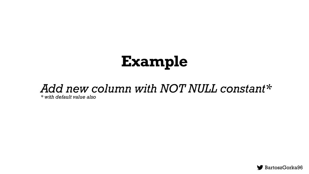 Example Add new column with NOT NULL constant* ...