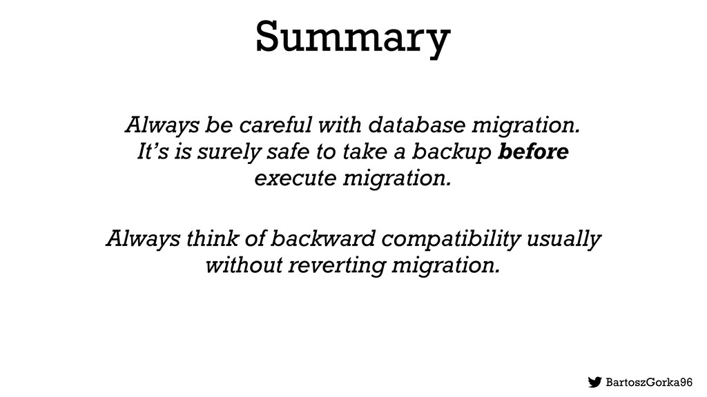 Summary Always be careful with database migrati...