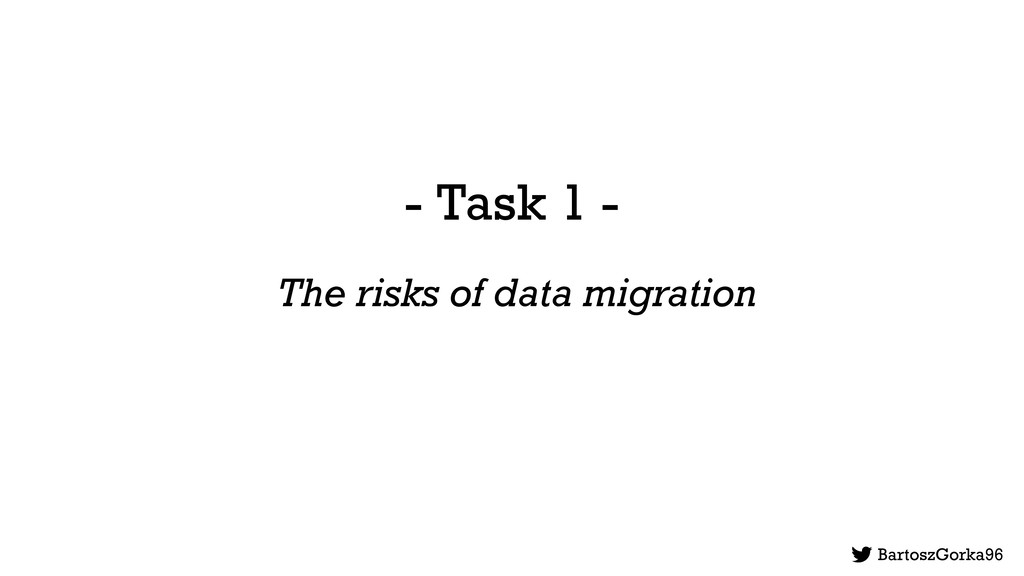 - Task 1 - The risks of data migration BartoszG...