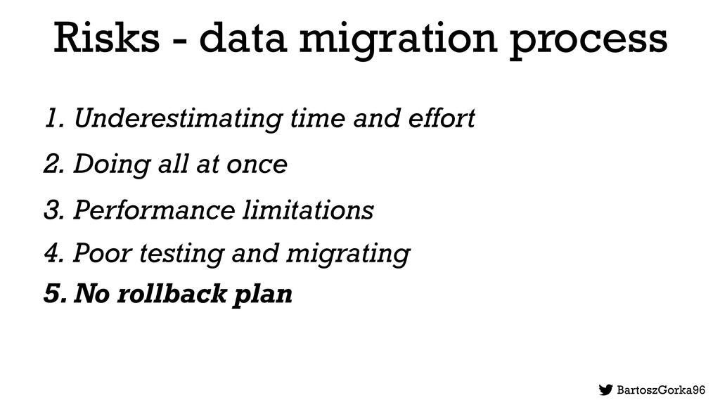 Risks - data migration process 1. Underestimati...