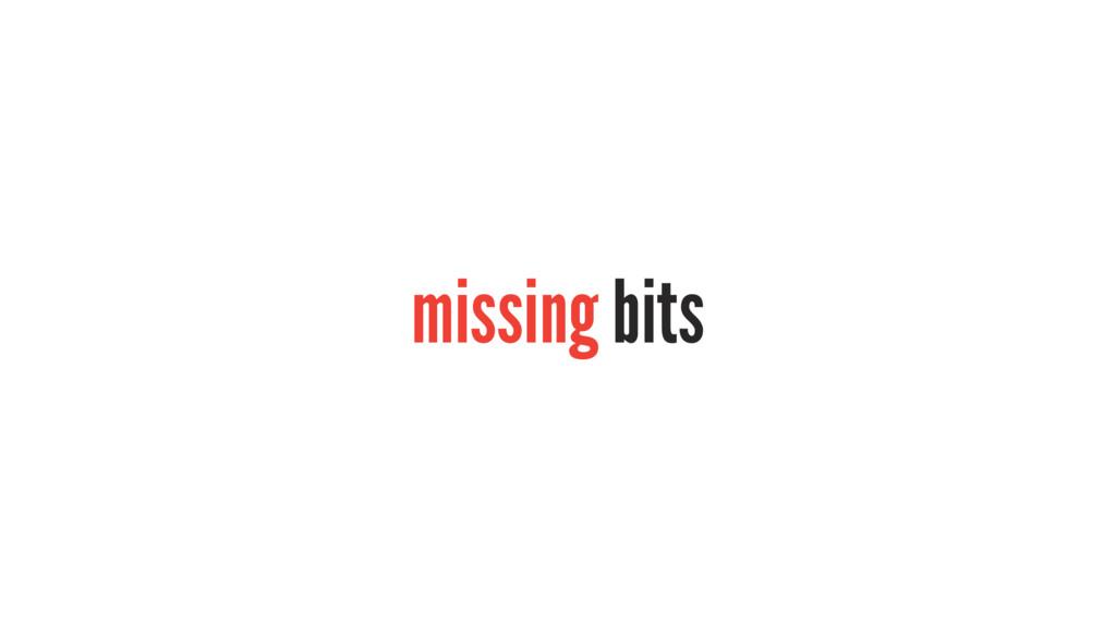 missing bits