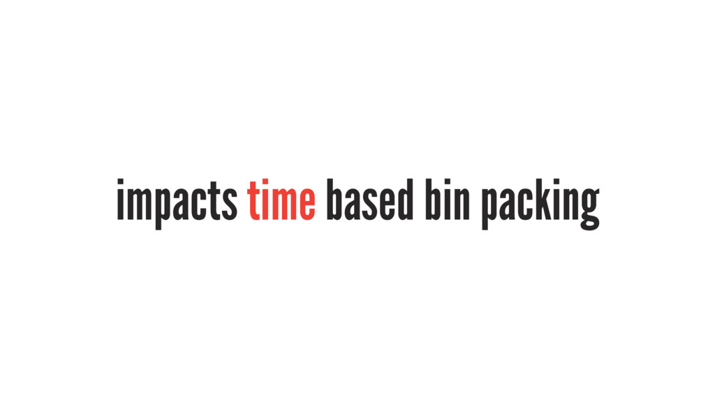 impacts time based bin packing