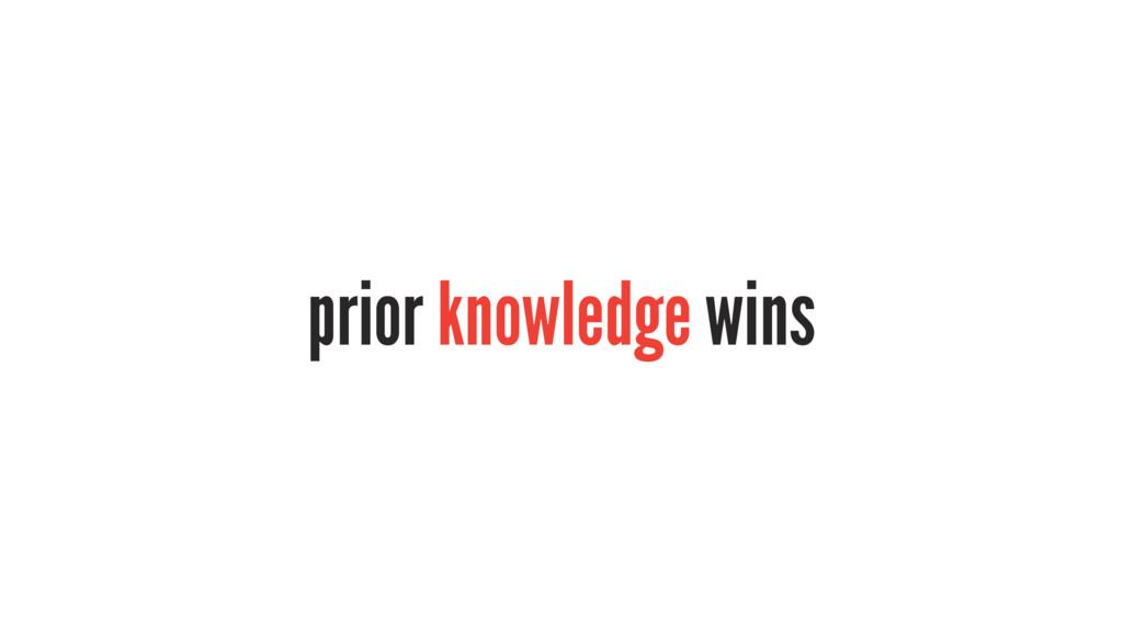 prior knowledge wins