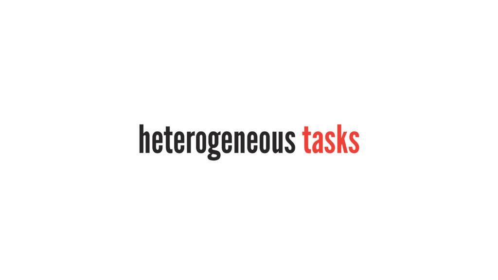 heterogeneous tasks