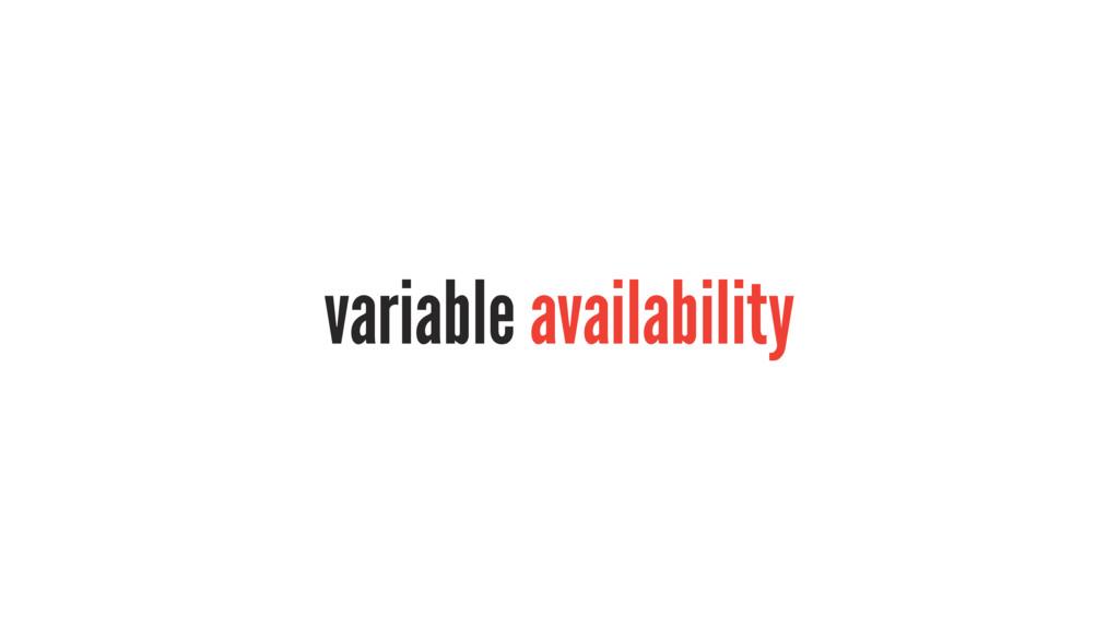 variable availability