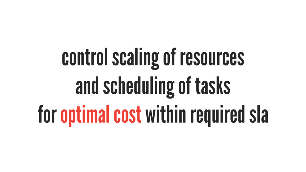 control scaling of resources and scheduling of ...