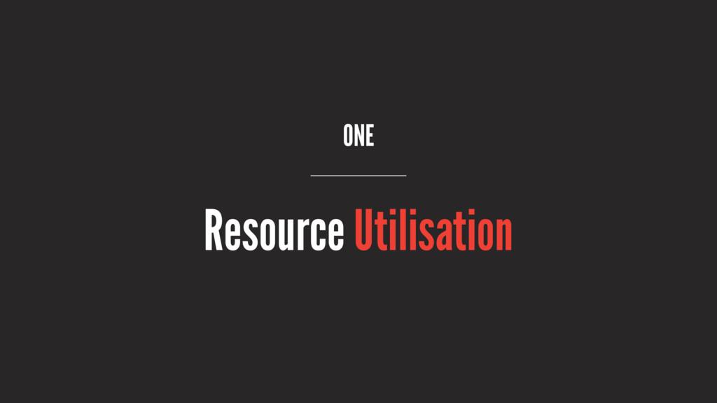 ONE Resource Utilisation