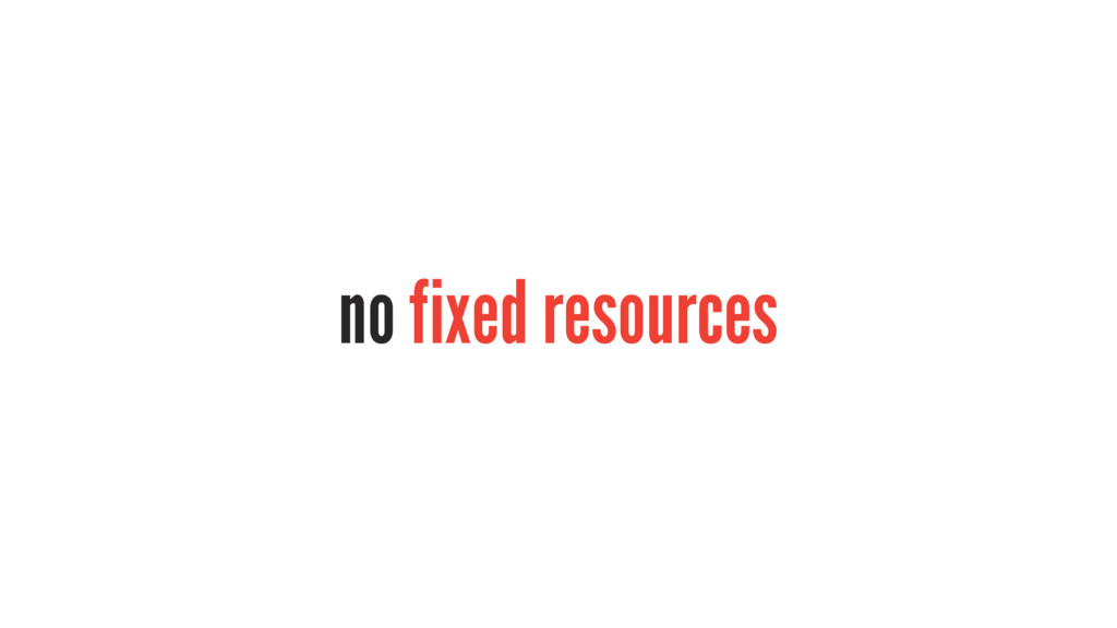 no fixed resources
