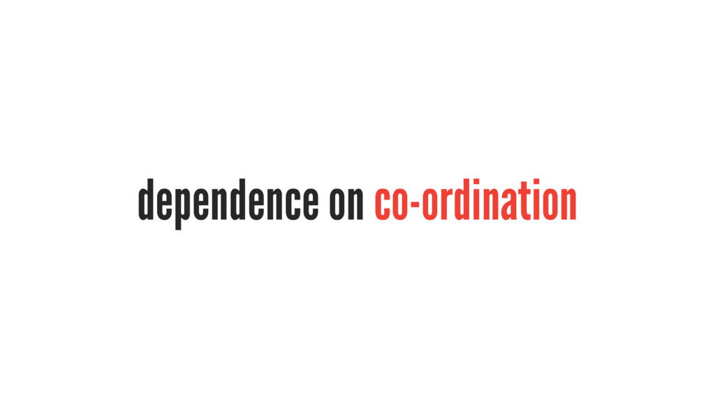 dependence on co-ordination