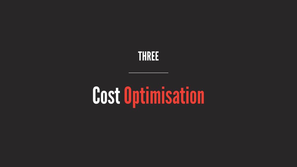 THREE Cost Optimisation