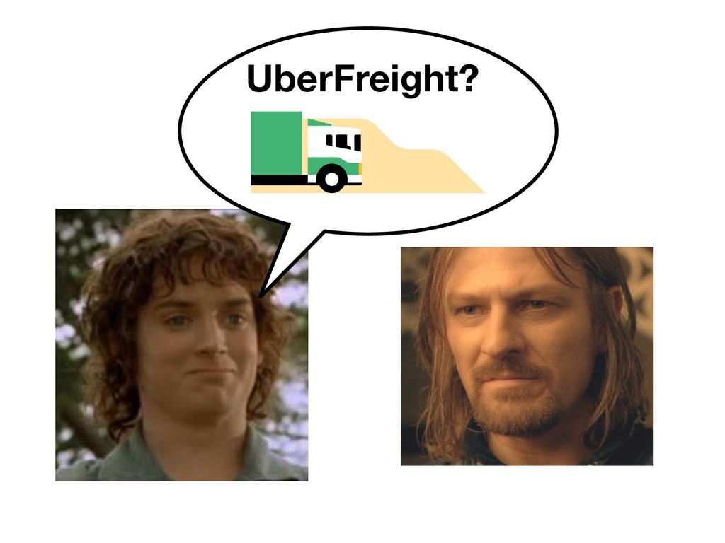 UberFreight?