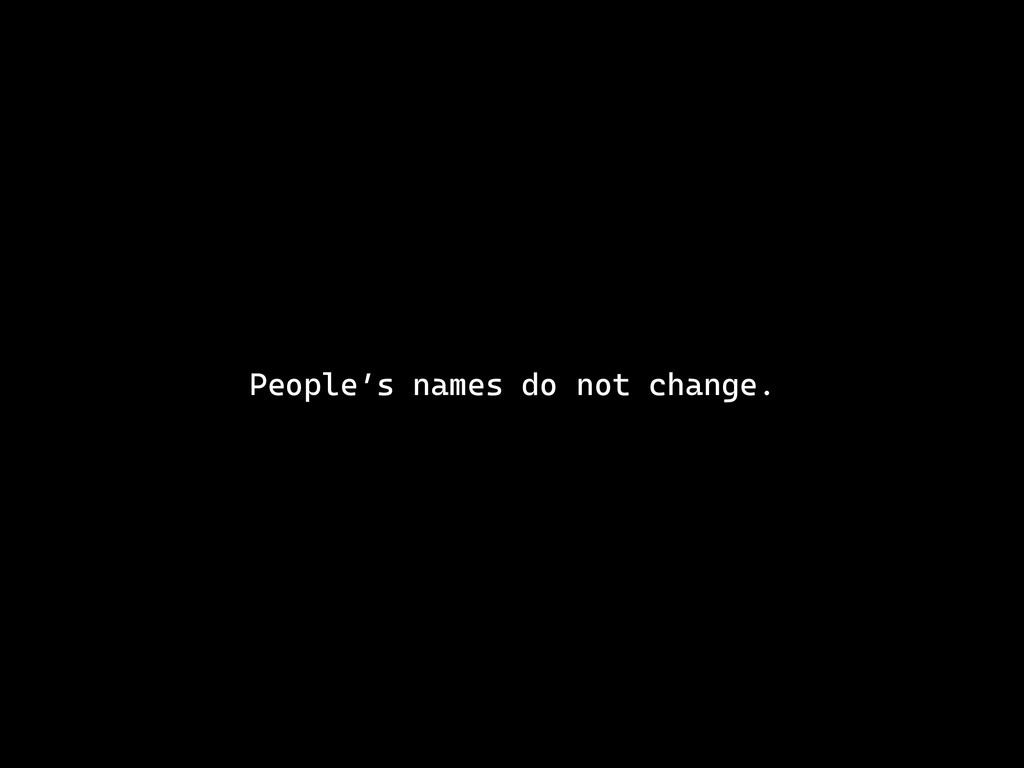 People's names do not change.