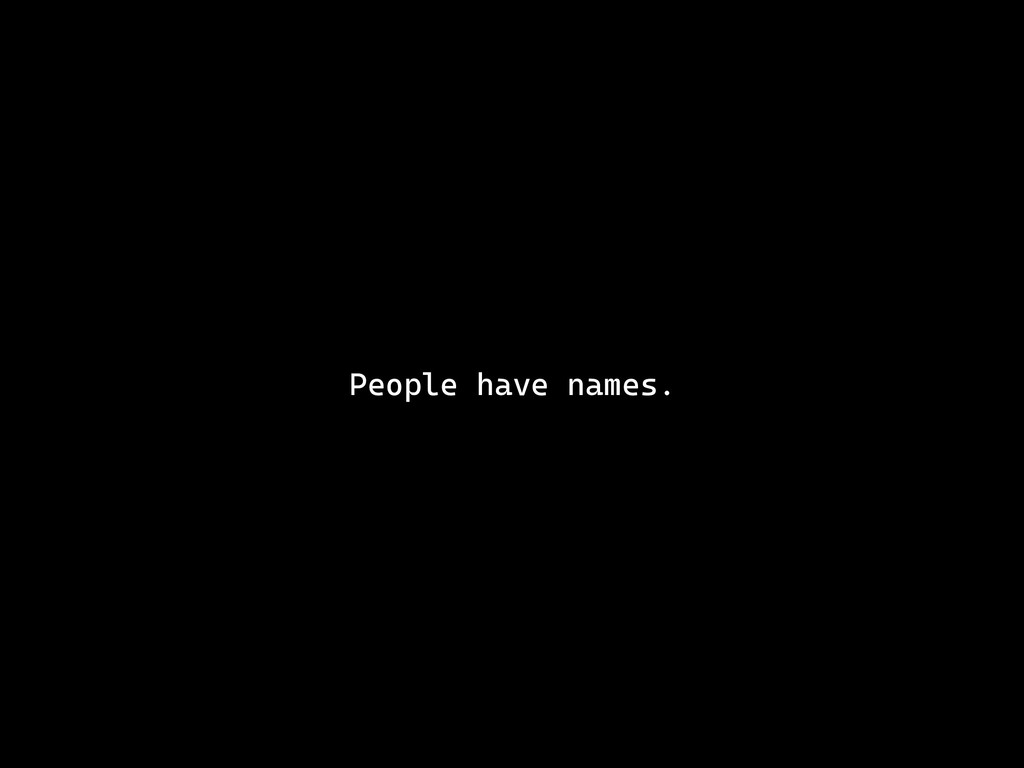 People have names.