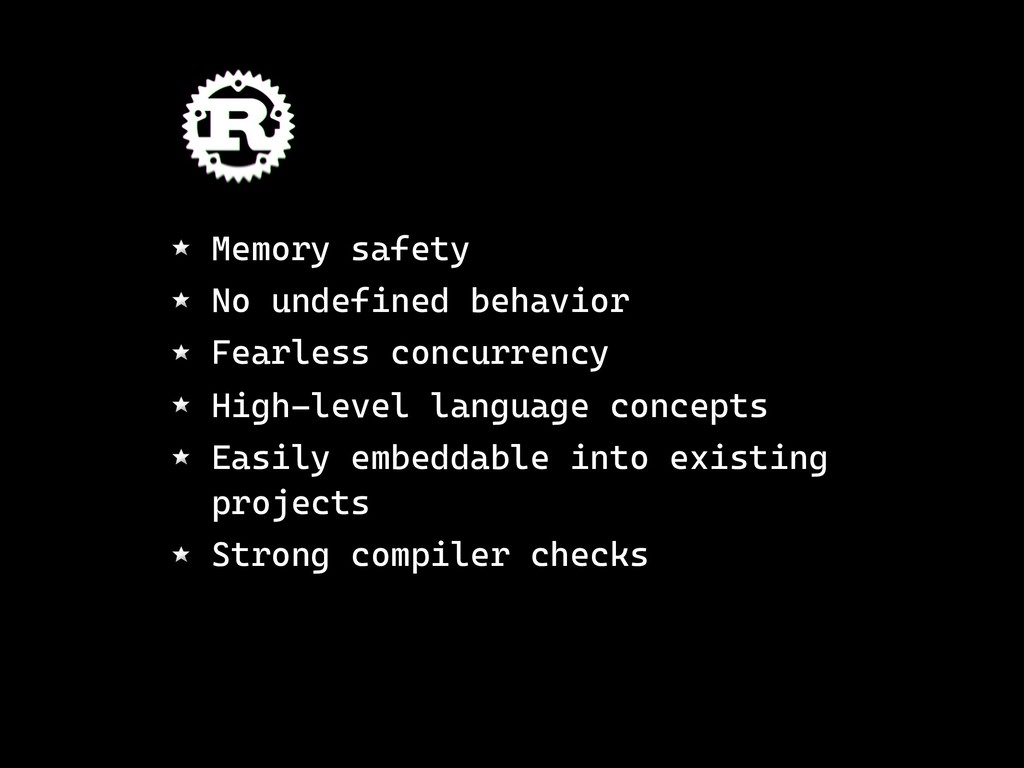 Memory safety No undefined behavior Fearless co...