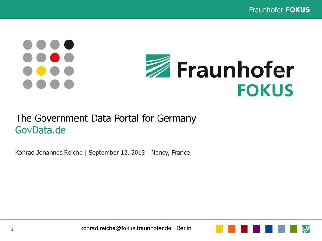 Fraunhofer FOKUS 1 konrad.reiche@fokus.fraunhof...