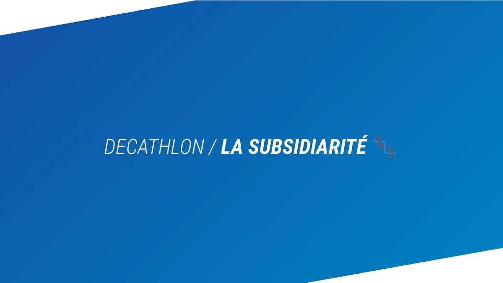 DECATHLON / LA SUBSIDIARITÉ 🧬