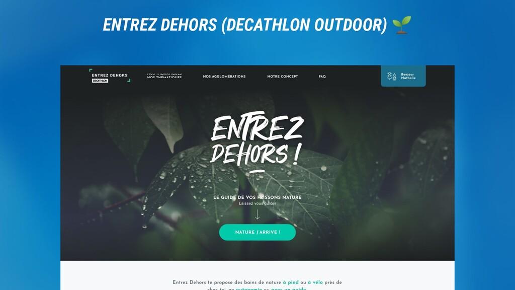 DECATHLON. ENTREZ DEHORS (DECATHLON OUTDOOR) 🌱