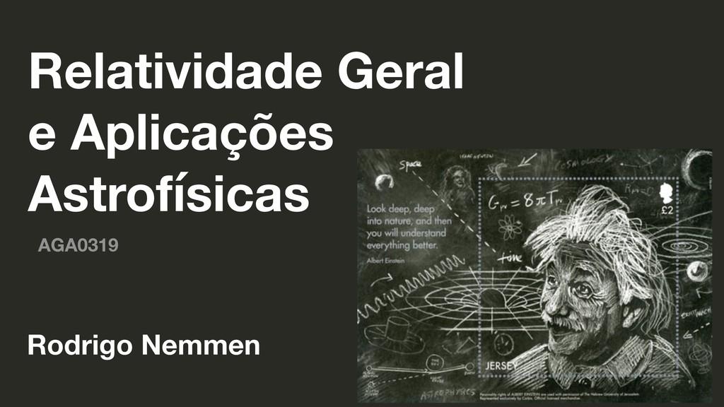 Relatividade Geral e Aplicações Astrofísicas AG...