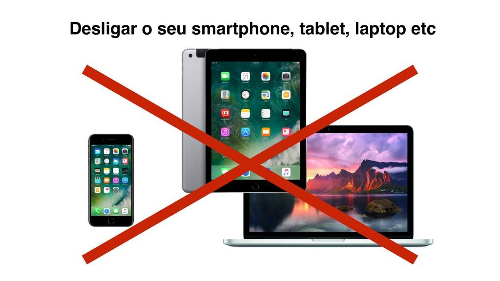 Desligar o seu smartphone, tablet, laptop etc