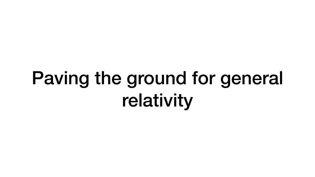 Paving the ground for general relativity
