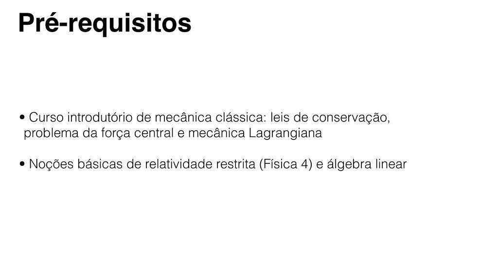Pré-requisitos • Curso introdutório de mecânica...