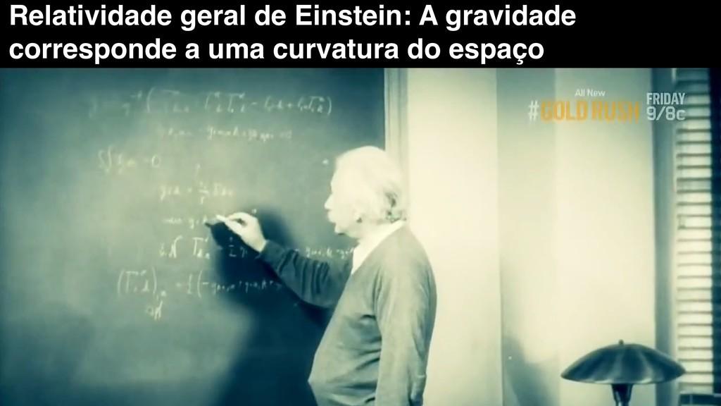 Relatividade geral de Einstein: A gravidade cor...