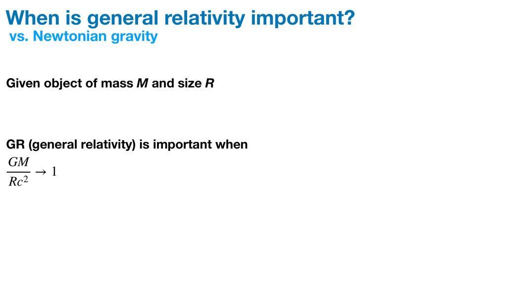 vs. Newtonian gravity Given object of mass M an...