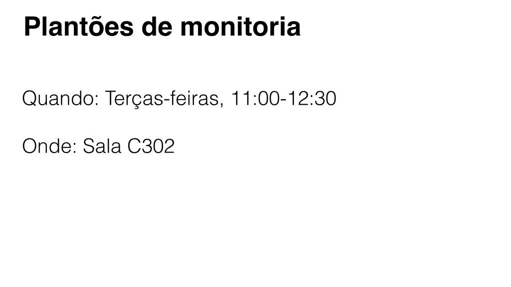Plantões de monitoria Quando: Terças-feiras, 11...