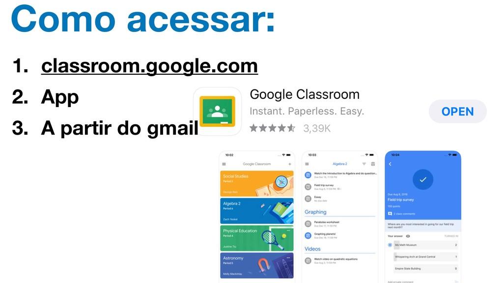 1. classroom.google.com 2. App 3. A partir do g...