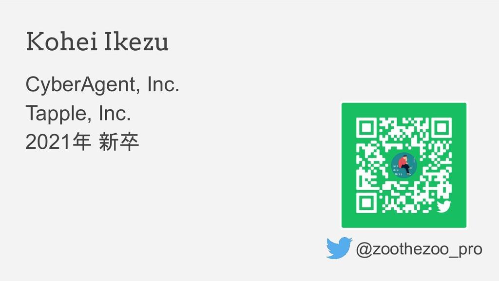 Kohei Ikezu @zoothezoo_pro CyberAgent, Inc. Tap...