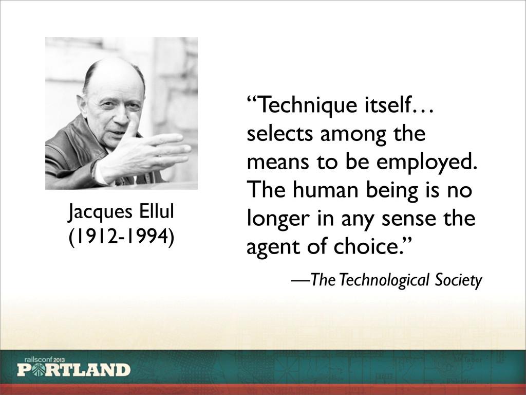 """Jacques Ellul (1912-1994) """"Technique itself… se..."""