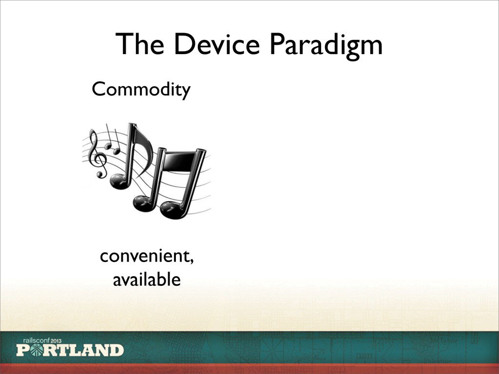 The Device Paradigm Commodity convenient, avail...