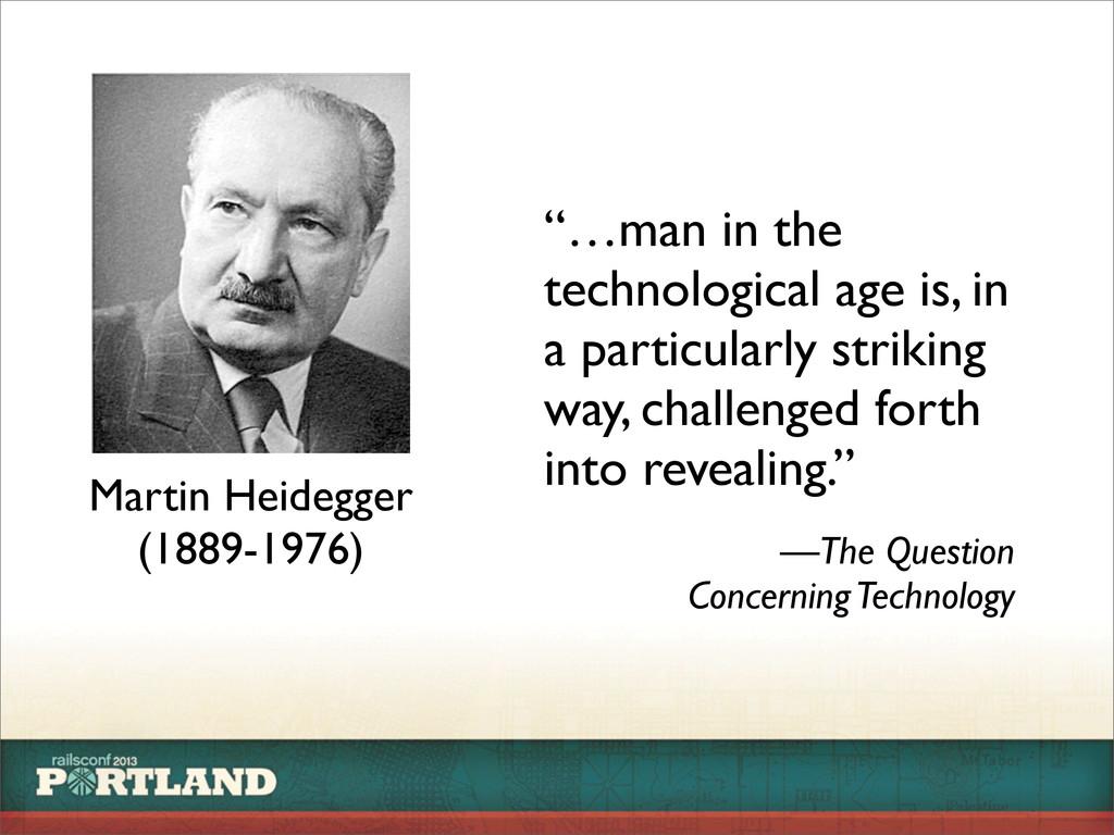 "Martin Heidegger (1889-1976) ""…man in the techn..."