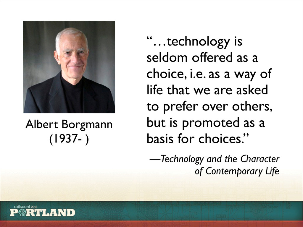 "Albert Borgmann (1937- ) ""…technology is seldom..."