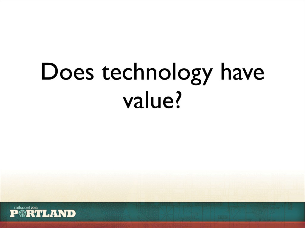 Does technology have value?