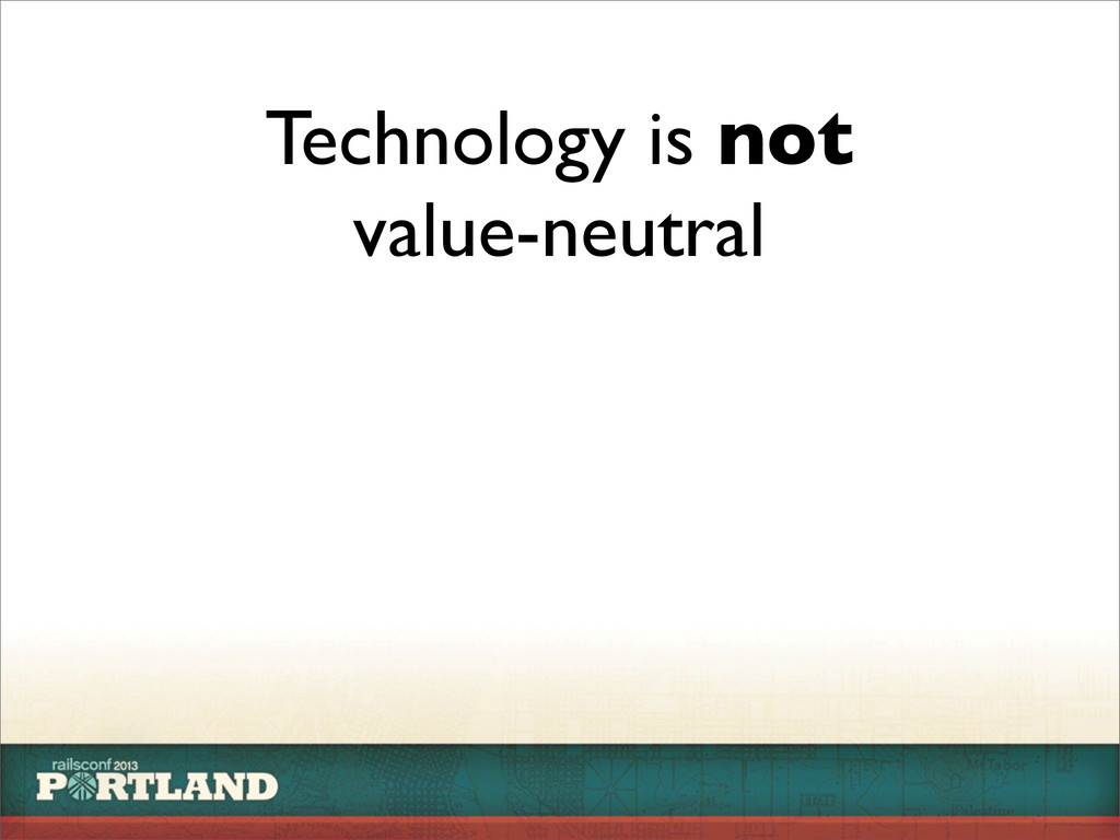 Technology is not value-neutral