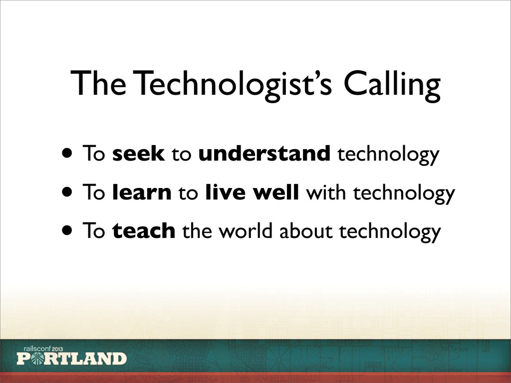 The Technologist's Calling • To seek to underst...