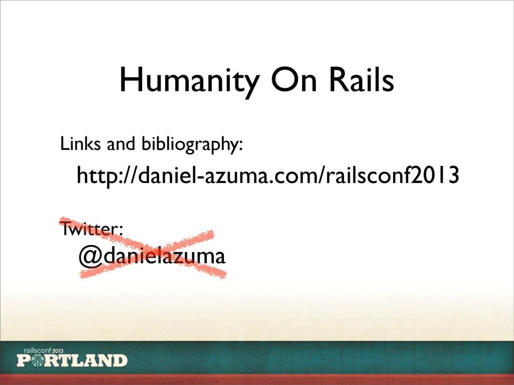 http://daniel-azuma.com/railsconf2013 Links and...