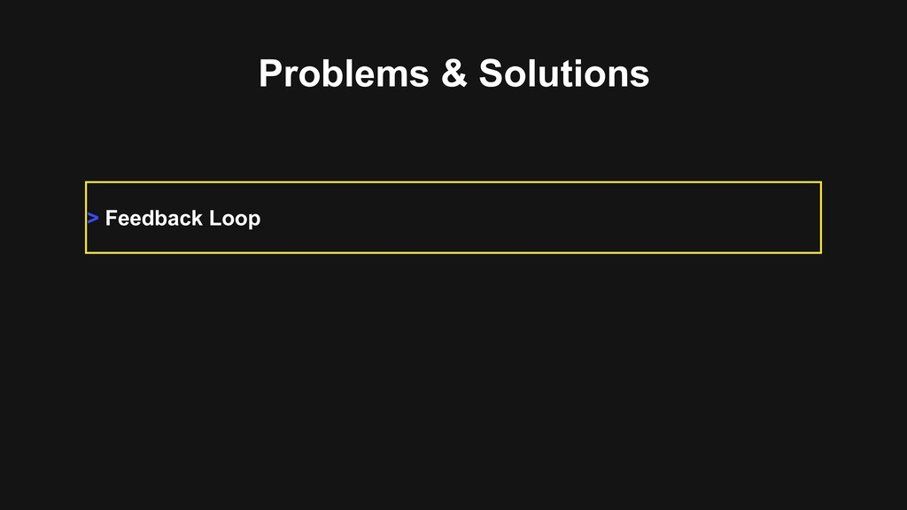 Problems & Solutions > Feedback Loop