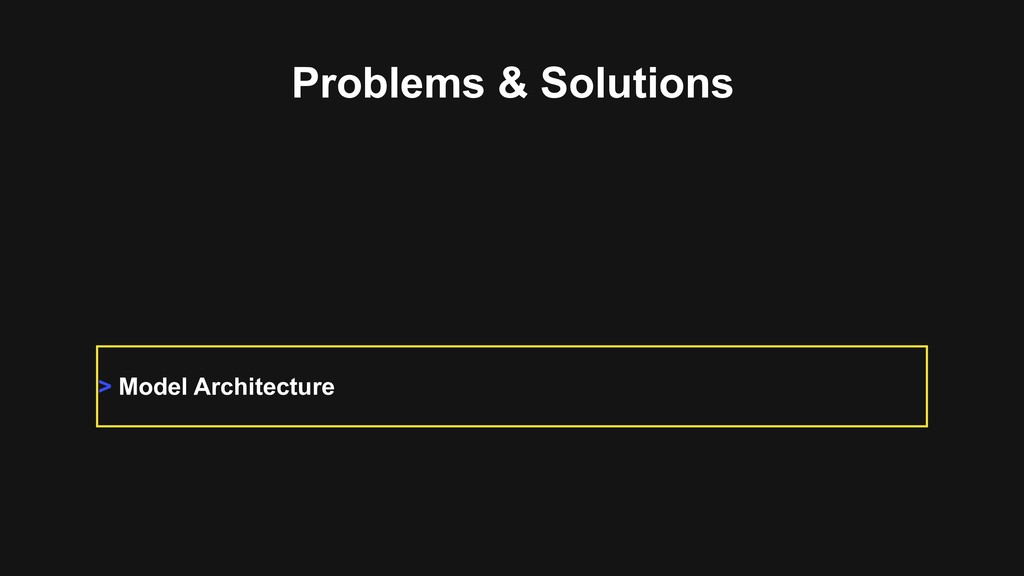 Problems & Solutions > Model Architecture