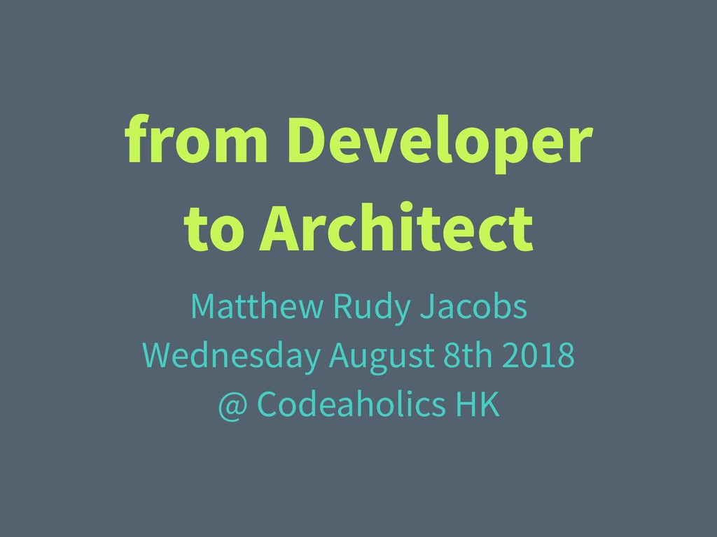 from Developer to Architect Matthew Rudy Jacobs...