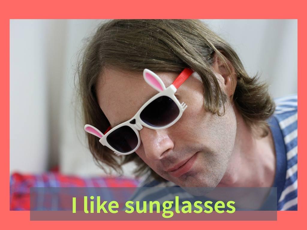 I like sunglasses