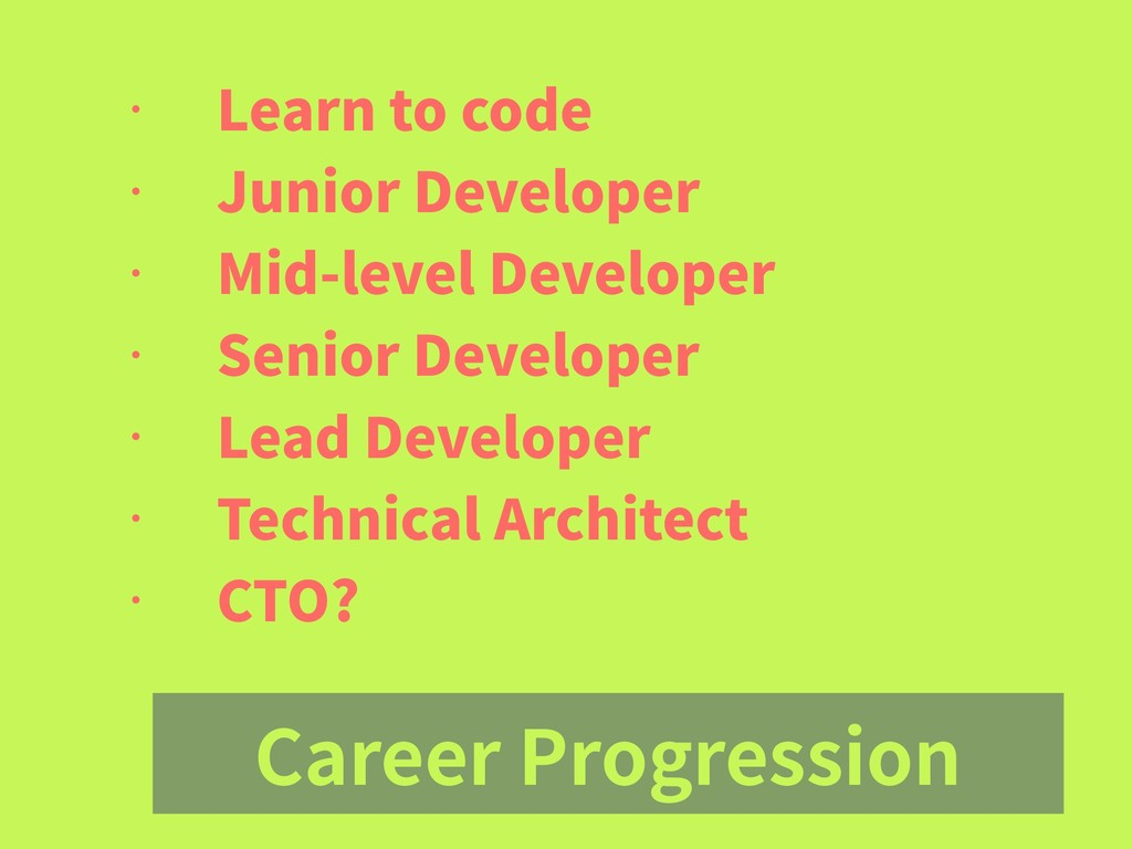 Career Progression • Learn to code • Junior Dev...