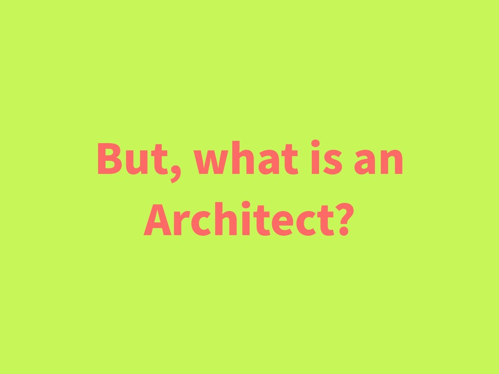 But, what is an Architect?