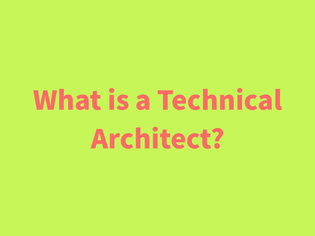 What is a Technical Architect?