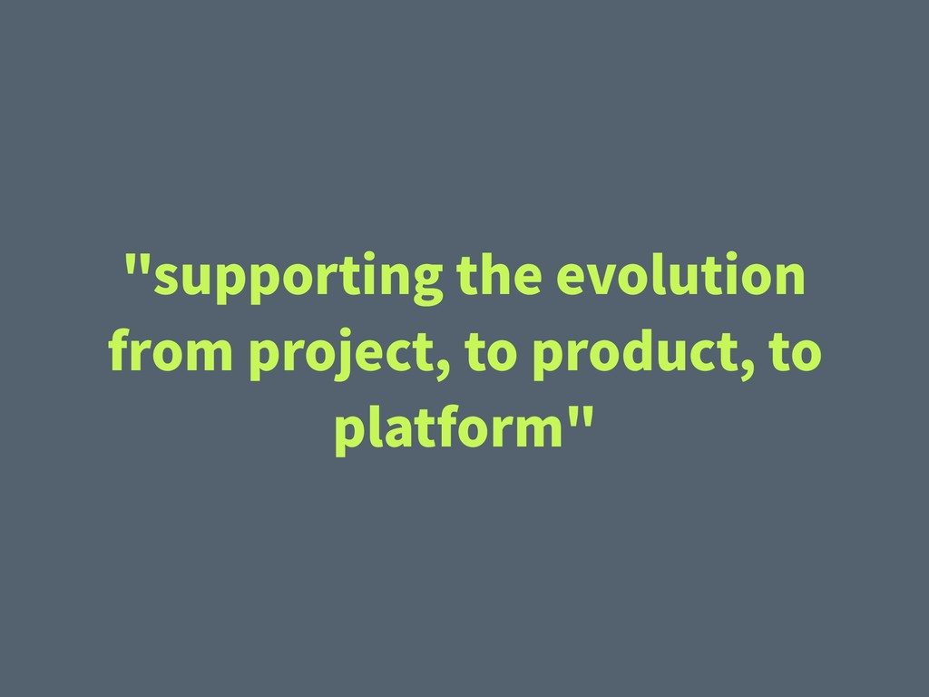 """supporting the evolution from project, to prod..."