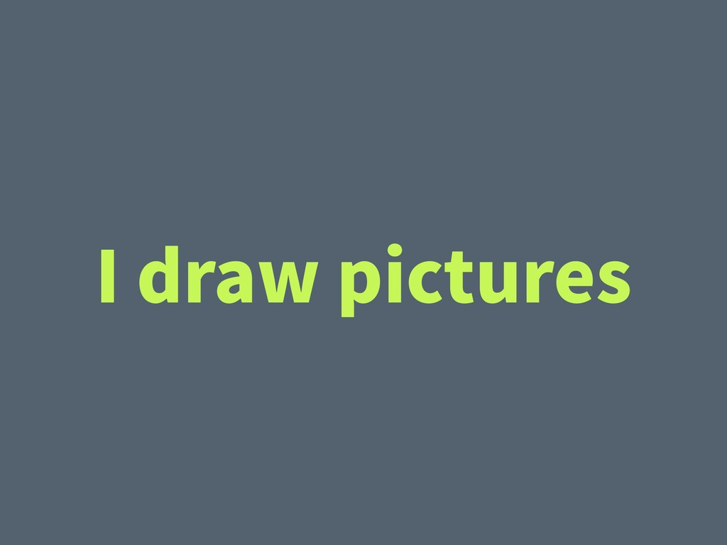 I draw pictures