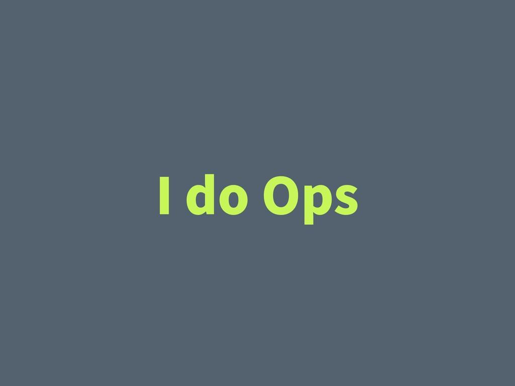 I do Ops