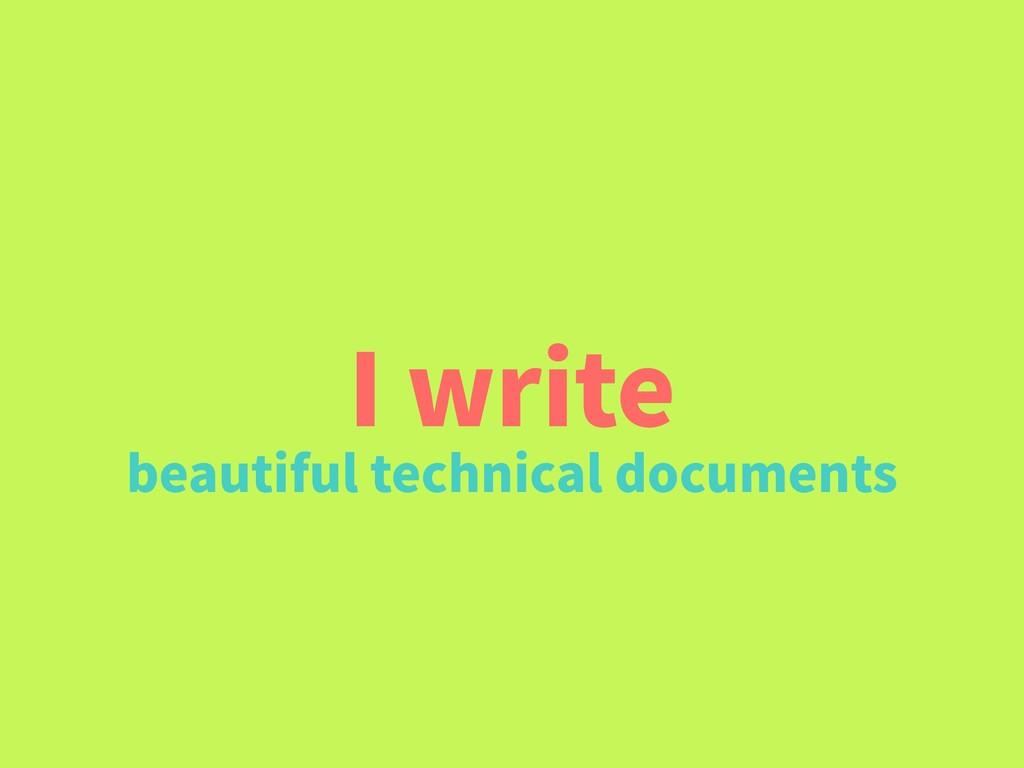 I write beautiful technical documents