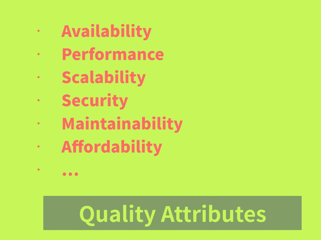Quality Attributes • Availability • Performance...